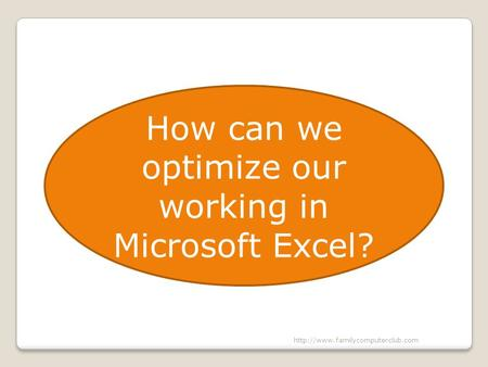 How can we optimize our working in Microsoft Excel?