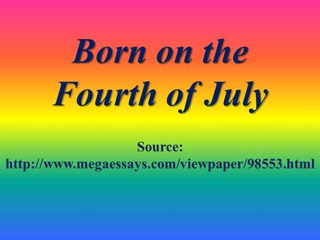 Born on the Fourth of July Source: