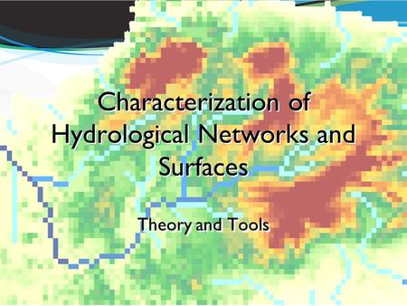 Characterization of Hydrological Networks and Surfaces Theory and Tools.