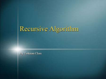 By: Lokman Chan Recursive Algorithm --------. Recursion -------- Definition: A function that is define in terms of itself. Goal: Reduce the solution to.
