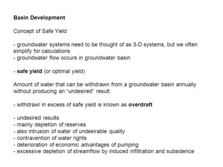 Basin Development Concept of Safe Yield - groundwater systems need to be thought of as 3-D systems, but we often simplify for calculations - groundwater.