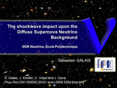 The shockwave impact upon the Diffuse Supernova Neutrino Background GDR Neutrino, Ecole Polytechnique Sébastien GALAIS S. Galais, J. Kneller, C. Volpe.