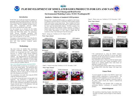 P1.85 DEVELOPMENT OF SIMULATED GOES PRODUCTS FOR GFS AND NAM Hui-Ya Chuang and Brad Ferrier Environmental Modeling Center, NCEP, Washington DC Introduction.
