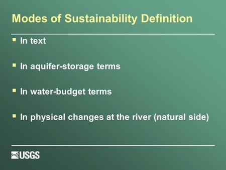Modes of Sustainability Definition  In text  In aquifer-storage terms  In water-budget terms  In physical changes at the river (natural side)