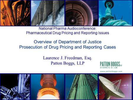 1 National Pharma Audioconference: Pharmaceutical Drug Pricing and Reporting Issues Overview of Department of Justice Prosecution of Drug Pricing and Reporting.