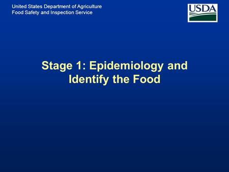 United States Department of Agriculture Food Safety and Inspection Service Stage 1: Epidemiology and Identify the Food.