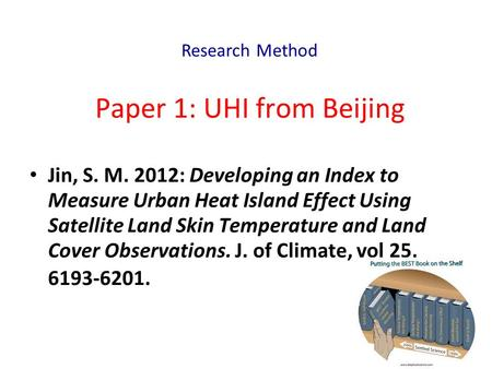 Paper 1: UHI from Beijing Jin, S. M. 2012: Developing an Index to Measure Urban Heat Island Effect Using Satellite Land Skin Temperature and Land Cover.