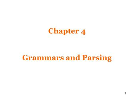 11 Chapter 4 Grammars and Parsing. 2222 Grammar Grammars, or more precisely, context-free grammars, are the formalism for describing the structure of.