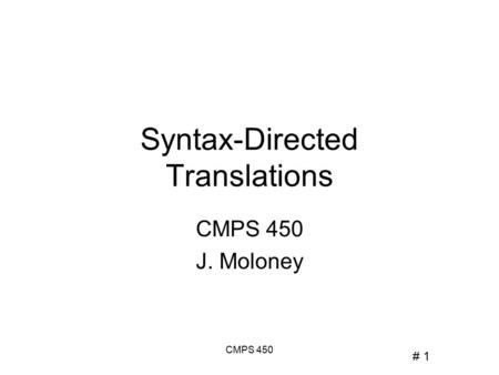 # 1 CMPS 450 Syntax-Directed Translations CMPS 450 J. Moloney.
