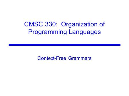 CMSC 330: Organization of Programming Languages Context-Free Grammars.