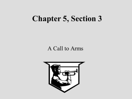 Chapter 5, Section 3 A Call to Arms. The Continental Congress Who were they ? When did they meet? Where did the meet? Why did they establish it? Major.