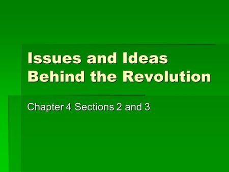 Issues and Ideas Behind the Revolution Chapter 4 Sections 2 and 3.