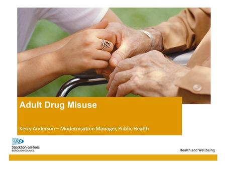 04/06/2016Presentation name104/06/2016Presentation name1 Adult Drug Misuse Kerry Anderson – Modernisation Manager, Public Health.
