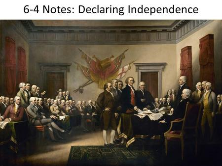 6-4 Notes: Declaring Independence. The Continental Army is Formed Militiamen from Massachusetts and other colonies began to gather around Boston.