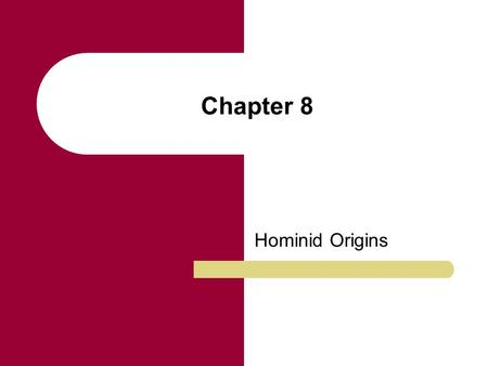 Chapter 8 Hominid Origins. Chapter Outline Definition of Hominid The Bipedal Adaptation Biocultural Evolution: The Human Capacity for Culture Paleoanthropology.
