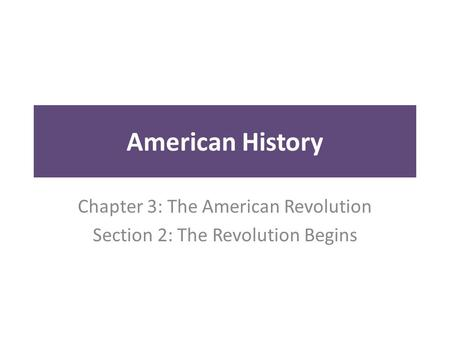 American History Chapter 3: The American Revolution Section 2: The Revolution Begins.