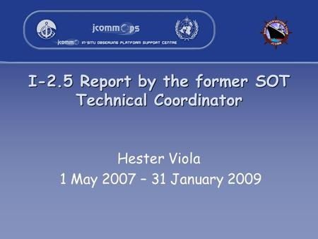 I-2.5 Report by the former SOT Technical Coordinator Hester Viola 1 May 2007 – 31 January 2009.