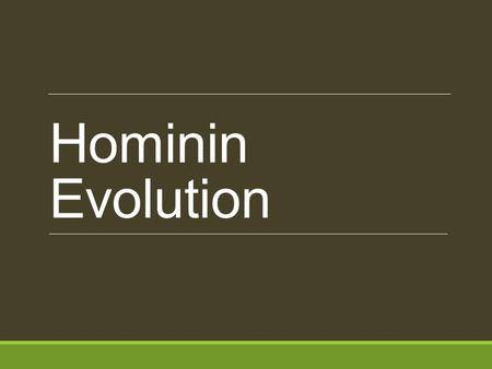 Hominin Evolution. Pre-dating Australopithecus Hominins discovered in north-central and eastern Africa Bipedal – debatable in some species We will focus.