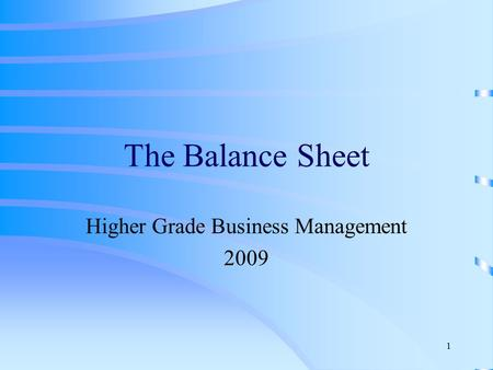 1 The Balance Sheet Higher Grade Business Management 2009.