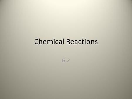 Chemical Reactions 6.2. Chemical Reactions allow living things to grow, develop, reproduce, and adapt.