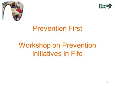 1 Prevention First Workshop on Prevention Initiatives in Fife.