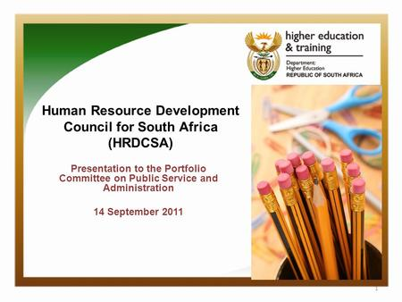 Presentation to the Portfolio Committee on Public Service and Administration 14 September 2011 1 Human Resource Development Council for South Africa (HRDCSA)