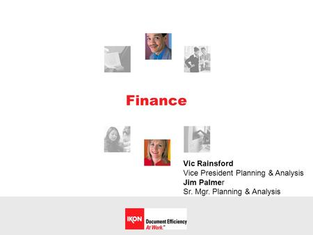 Finance Vic Rainsford Vice President Planning & Analysis Jim Palmer Sr. Mgr. Planning & Analysis.