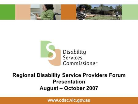 Regional Disability Service Providers Forum Presentation August – October 2007.