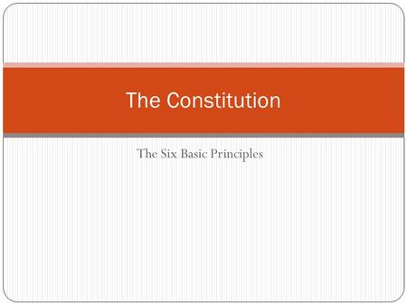 The Six Basic Principles The Constitution. Terms Limited government Constitutionalism Rule of law Federalism Elastic clause Separation of powers Checks.