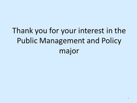 Thank you for your interest in the Public Management and Policy major 1.