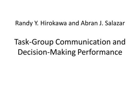 Randy Y. Hirokawa and Abran J. Salazar Task-Group Communication and Decision-Making Performance.
