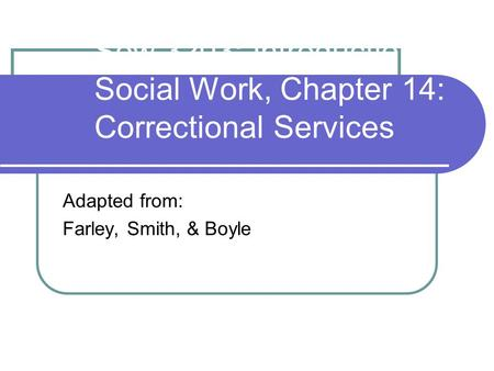 Sow 3203: Introduction to Social Work, Chapter 14: Correctional Services Adapted from: Farley, Smith, & Boyle.