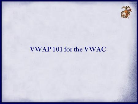 VWAP 101 for the VWAC. VWAP OVERVIEW VWLO Overview Difference between VWAP and SAPR DD270X forms POCs.