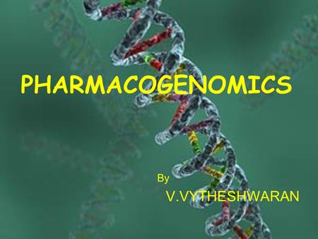 PHARMACOGENOMICS By V.VYTHESHWARAN. Problems with Rx Drugs We are all different… Most of us are treated in the same way Trial and error.