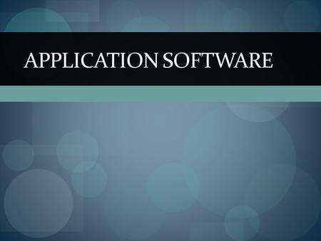 APPLICATION SOFTWARE Objectives Describe several important trends occurring in computer software. Give examples of several major types of application.