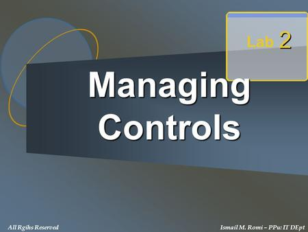 Managing Controls Lab 2 2 All Rgihs ReservedIsmail M. Romi – PPu: IT DEpt.