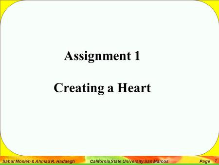 Sahar Mosleh & Ahmad R. Hadaegh California State University San Marcos Page 1 Assignment 1 Creating a Heart.