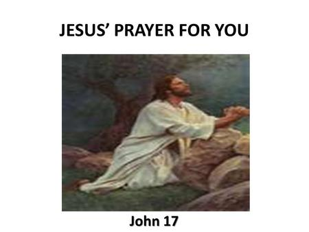 JESUS' PRAYER FOR YOU John 17. Prayer of accountability to the Father 1 After Jesus said this, he looked toward heaven and prayed: Father, the time has.