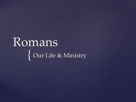 { Romans Our Life & Ministry. 14 I myself am convinced, my brothers and sisters, that you yourselves are full of goodness, filled with knowledge and.