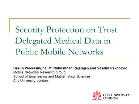 Security Protection on Trust Delegated Medical Data in Public Mobile Networks Dasun Weerasinghe, Muttukrishnan Rajarajan and Veselin Rakocevic Mobile Networks.