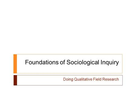 Foundations of Sociological Inquiry Doing Qualitative Field Research.