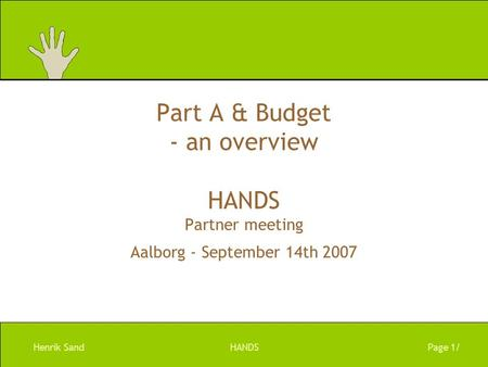 Henrik SandHANDSPage 1/ Part A & Budget - an overview HANDS Partner meeting Aalborg - September 14th 2007.