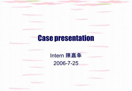 Case presentation Intern 陳嘉夆 2006-7-25. Personal Profile Name: 徐 X 祺 Age: 22 years old Gender: male Arrival date: 2006-07-07 19:40 referred from 婦幼 Hospital.