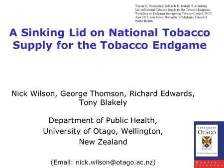 1 A Sinking Lid on National Tobacco Supply for the Tobacco Endgame Nick Wilson, George Thomson, Richard Edwards, Tony Blakely Department of Public Health,