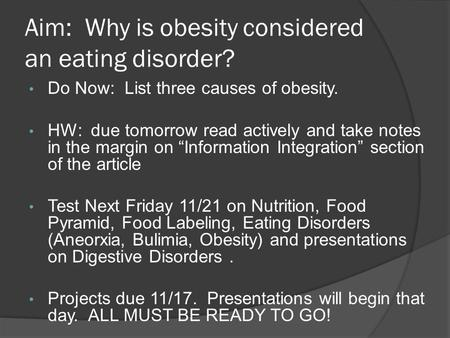 Aim: Why is obesity considered an eating disorder? Do Now: List three causes of obesity. HW: due tomorrow read actively and take notes in the margin on.