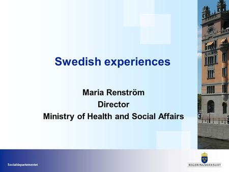 Socialdepartementet Swedish experiences Maria Renström Director Ministry of Health and Social Affairs.