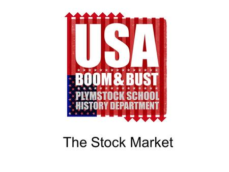 The Stock Market. The Stock Market is often described as the Heart Beat of the Global Economy. It is often said that when the US Stock Market on Wall.
