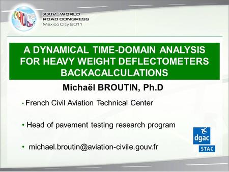 French Civil Aviation Technical Center Head of pavement testing research program Michaël BROUTIN, Ph.D A DYNAMICAL.