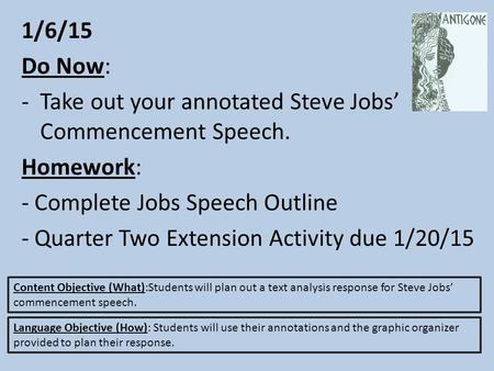 1/6/15 Do Now: -Take out your annotated Steve Jobs' Commencement Speech. Homework: - Complete Jobs Speech Outline - Quarter Two Extension Activity due.