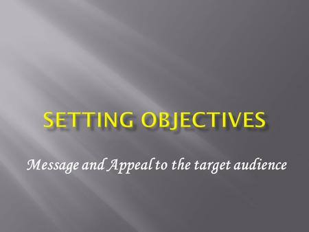 Message and Appeal to the target audience. 1. MISSION  Sales goals  Advertising objectives.